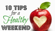 10 Tips For a Healthy Weekend !!